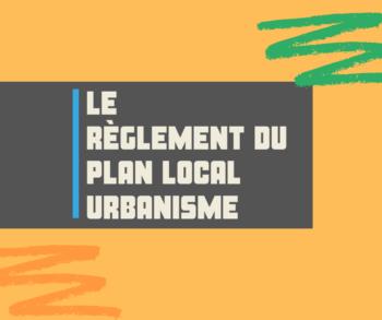 Le règlement du Plan Local Urbanisme