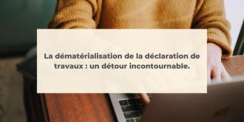 DEMATERIALISATION DECLARATION TRAVAUX
