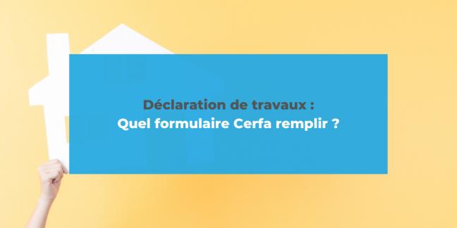 Quel formulaire CERFA remplir pour sa déclaration de travaux ?