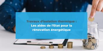 Travaux d'isolation thermique : les aides de l'Etat pour la rénovation énergétique