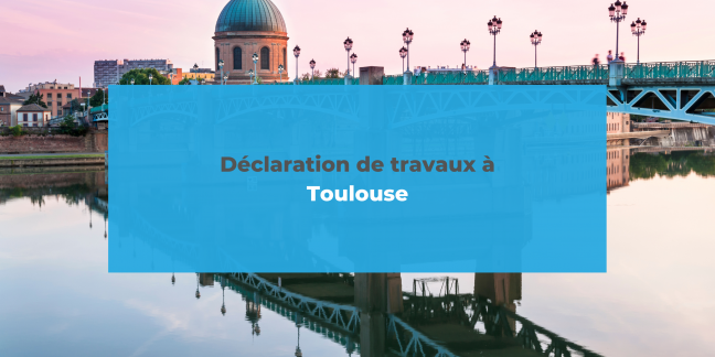 Déclaration de travaux à Toulouse
