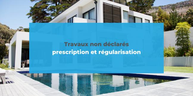 Travaux non déclarés prescription et régularisation